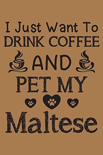 I just want to drink coffee and pet my Maltese: Maltese dog and coffee  lovers notebook journal or dairy | Maltese Dog owner appreciation gift | Lined Notebook Journal (6