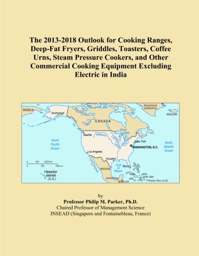 The 2013-2018 Outlook for Cooking Ranges, Deep-Fat Fryers, Griddles, Toasters, Coffee Urns, Steam Pressure Cookers, and Other Commercial Cooking Equipment Excluding Electric in India