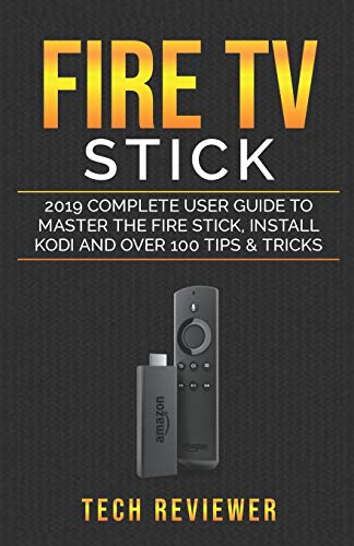 Fire TV Stick; 2019 Complete User Guide to Master...