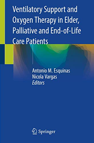 Compare Textbook Prices for Ventilatory Support and Oxygen Therapy in Elder, Palliative and End-of-Life Care Patients 1st ed. 2020 Edition ISBN 9783030266660 by Esquinas, Antonio M.,Vargas, Nicola