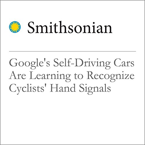 Google's Self-Driving Cars Are Learning to Recognize Cyclists' Hand Signals audiobook cover art