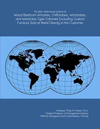 The 2021-2026 World Outlook for Wood Bedroom Armoires, Chifforobes, Wardrobes, and Wardrobe-Type Cabinets Excluding Custom Furniture Sold at Retail Directly to the Customer