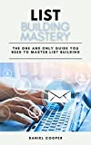 List Building Mastery: The One and Only Guide You Need to Master List Building | A Step-By-Step Guide (English Edition)