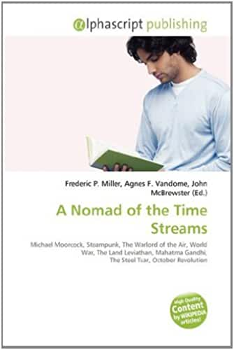 A Nomad of the Time Streams: Michael Moorcock, Steampunk, The Warlord of the Air, World War, The Land Leviathan, Mahatma Gandhi, The Steel Tsar, October Revolution
