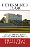 Determined Look: Life Lessons of a Youth Football Coaching Legend (Volume 1)