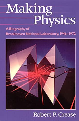 Making Physics: A Biography of Brookhaven National Laboratory, 1946-1972