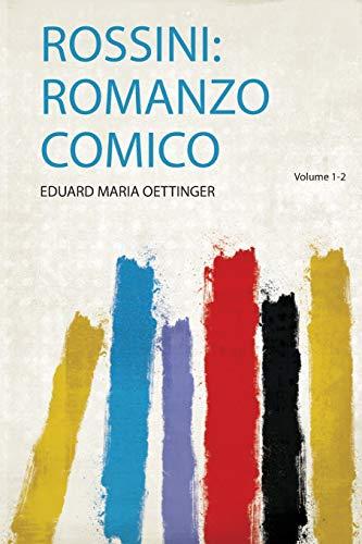 Oettinger, E: Rossini: Romanzo Comico