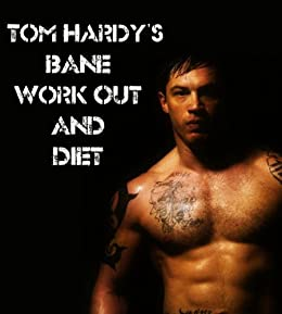 Tom Hardy S Bane Workout And Diet Kindle Edition By Sampson Dave Health Fitness Dieting Kindle Ebooks Amazon Com
