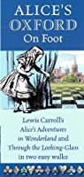 Alice's Oxford on Foot: Lewis Carroll's 'Alice's Adventures in Wonderland' and 'Through the Looking-Glass' in Two Easy Walks