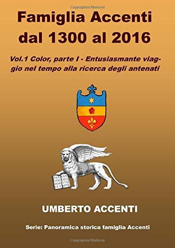 Famiglia Accenti dal 1300 al 2016: Vol. 1 Color Part I - Entusiasmante viaggio nel tempo alla ricerca degli antenati (Panoramica storica famiglia Accenti) (Italian Edition)