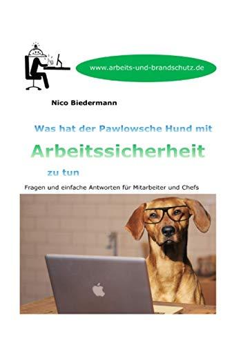 Was hat der Pawlowsche Hund mit Arbeitssicherheit zu tun: Fragen und einfache Antworten für Mitarbeiter und Chefs