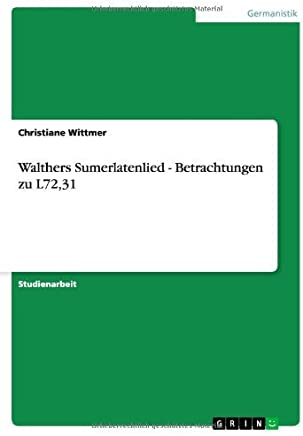 Walthers Sumerlatenlied - Betrachtungen zu L72,31 by Christiane Wittmer (2007-09-12)
