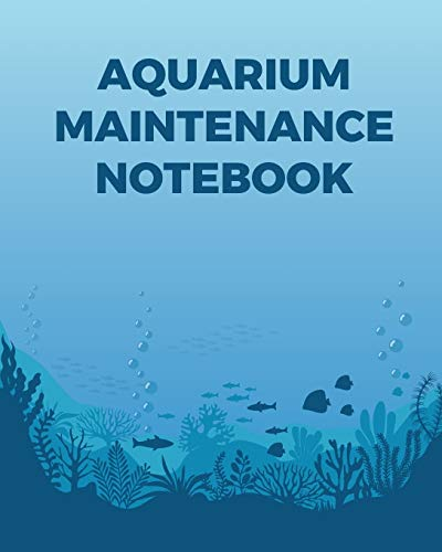 Aquarium Maintenance Notebook: Fish Hobby | Fish Book | Log Book | Plants | Pond Fish | Freshwater | Pacific Northwest | Ecology | Saltwater | Marine Reef
