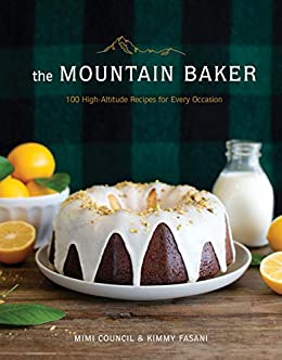 The Mountain Baker: 100 High-Altitude Recipes for Every Occasion (English Edition)