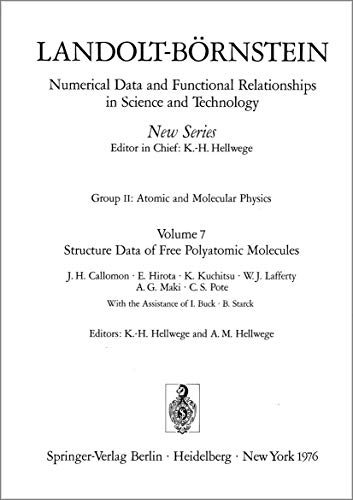 Structure Data of Free Polyatomic Molecules / Strukturdaten freier mehratomiger Molekeln (Landolt-Börnstein: Numerical Data and Functional ... and Technology - New Series, 7, Band 7)