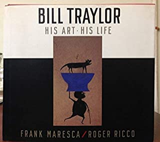 Bill Traylor: His Art, His Life