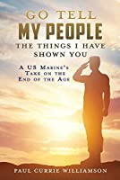 Go Tell My People the Things I Have Shown You: A US Marine's Take on the End of the Age