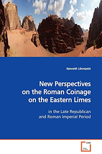 New Perspectives on the Roman Coinage on the Eastern Limes: in the Late Republican and Roman Imperial Period
