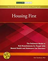 Housing First: The Pathways Model to End Homelessness for People with Mental Health and Substance Use Disorders (Severe Mental Disorders Program)