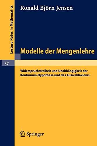 Modelle der Mengenlehre: Widerspruchsfreiheit und Unabhängigkeit der Kontinuum-Hypothese und des Auswahlaxioms (Lecture Notes in Mathematics (37), Band 37)