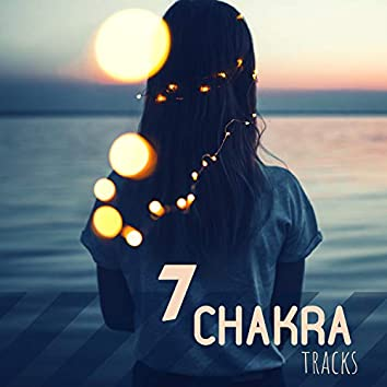 7 Chakra Tracks - Soothe Your Mind, Destress, 7 Chakra Cleansing