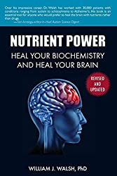 Nutrient Power: Heal Your Biochemistry and Heal Your Brain, by William Walsh,