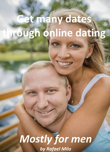 Get many dates through online dating: 75 tips on how to catch the interest of great women and date them (English Edition)
