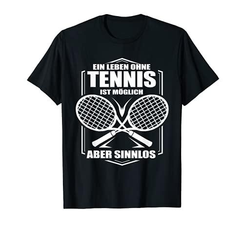 Ein Leben ohne Tennis ist möglich aber Sinnlos Tennisspieler T-Shirt