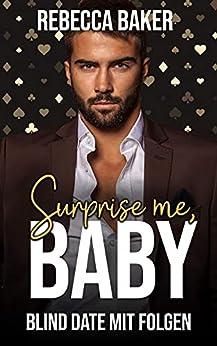 Surprise me, Baby! Blind Date mit Folgen (Las Vegas Lovestories 3) (German Edition) par [Rebecca Baker]