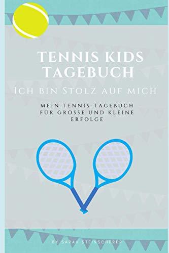 Tagebuch für Tennis Kids: Ich bin stolz auf mich - Mein Tennistagebuch für große und kleine Erfolge