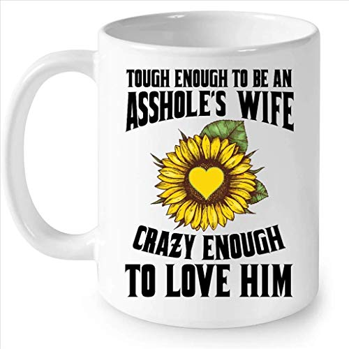 Tough Enough To Be An Asshole Wife Crazy Enough To Love Him w - Full-Wrap Coffee White Mug