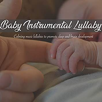 Baby Instrumental Lullaby - Calming Music Lullabies to Promote Sleep and Brain Development