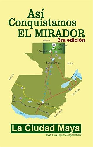 Así Conquistamos El Mirador, la ciudad maya: Guatemala