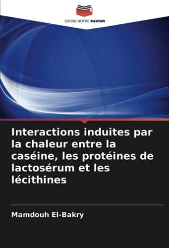 Interactions induites par la chaleur entre la caséine, les protéines de lactosérum et les lécithines