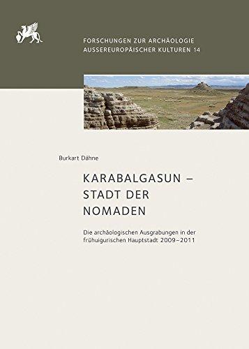 Karabalgasun – Stadt der Nomaden: Die archäologischen Ausgrabungen in der frühuigurischen Hauptstadt 2009–2011 (Forschungen zur Archäologie Außereuropäischer Kulturen, Band 14)