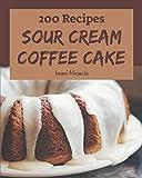 200 Sour Cream Coffee Cake Recipes: A Highly Recommended Sour Cream Coffee Cake Cookbook