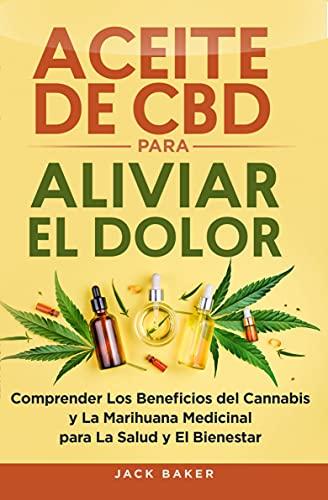 Aceite de CBD para aliviar el dolor: Comprender los beneficios del cannabis y la marihuana medicinal para la salud y el bienestar