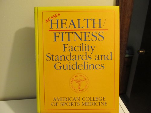 Acsm's Health/Fitness Facility Standards and Guidelines: American College of Sports Medicine
