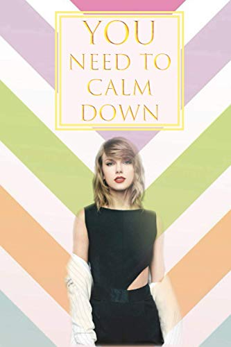You need to calm down: Taylor Swift Unofficial Girly Weekly Planner for one year 2021 specially designed to meet your goals around 12 months: 6 x 9 with a quote, notes area and to do's list