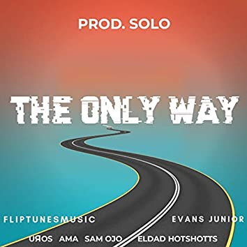 Only Way (feat. FlipTunesMusic, Evans Junior, Eldad Hotshotts, Ama)