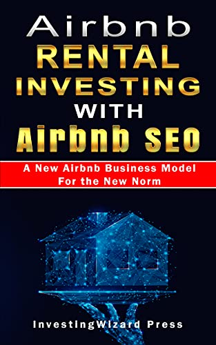 Real Estate Investing Books! - Airbnb Rental Investing with Airbnb SEO A New Airbnb Business Model For the New Norm: Vacation Rental Investing Guide to optimize Airbnb Listing & Marketing ... and Automate Hosting Passive Income;RV+Vrbo