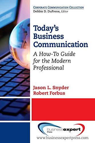 Compare Textbook Prices for Today's Business Communication: A How-To Guide for the Modern Professional Corporate Communications Collection  ISBN 9781606496725 by Jason L. Snyder,Robert Forbus
