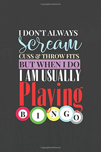 I don't always cuss & throw fit  scream but when I do I am usually  playing BINGO: 120 Wide Lined Paged Notebook Journal - players and bingo enthusiasts gift (Notebook B)