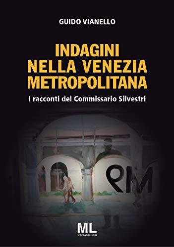 Indagini nella Venezia Metropolitana: I racconti del Commissario Silvestri (giallo&nero)
