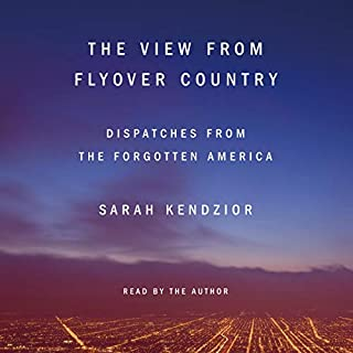 The View from Flyover Country     Dispatches from the Forgotten America              By:                                                                                                                                 Sarah Kendzior                               Narrated by:                                                                                                                                 Sarah Kendzior                      Length: 6 hrs     222 ratings     Overall 4.7