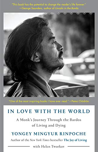 In Love with the World: A Monk's Journey Through the Bardos of Living and Dying by [Yongey Mingyur Rinpoche, Helen Tworkov]