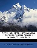 Apollinei Operis Carminum: Redditi Quibus Priores Numeri : Libri Tres (French Edition)