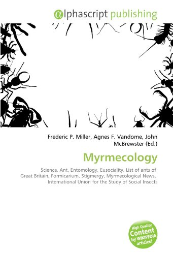 Myrmecology: Science, Ant, Entomology, Eusociality, List of ants of  Great Britain, Formicarium, Stigmergy, Myrmecological News,  International Union for the Study of Social Insects
