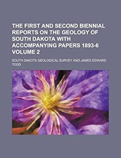 The First and Second Biennial Reports on the Geology of South Dakota with Accompanying Papers 1893-6 Volume 2