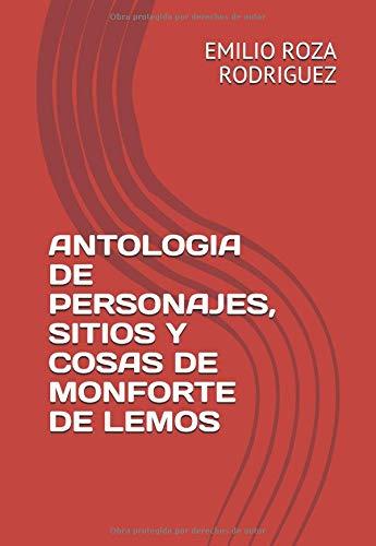 ANTOLOGIA DE PERSONAJES, SITIOS Y COSAS DE MONFORTE DE LEMOS